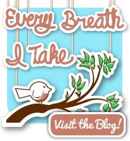 Visit the Every Breath I Take Blog!
