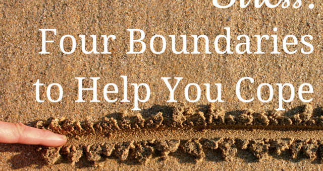 Episode 53: Stress – Four Boundaries to Help You Cope