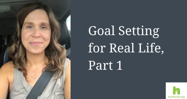 Goal Setting for Real Life, Part 1
