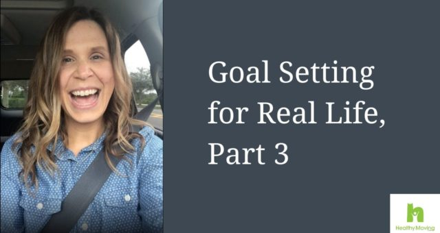 Goal Setting for Real Life, Part 3