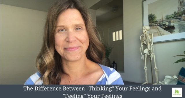 "Pep Talk – The Difference Between ""Thinking"" Your Feelings and ""Feeling"" Your Feelings"